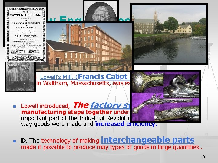 II. New England Factories n n (Pages 308 -309) Samuel Slater took over a