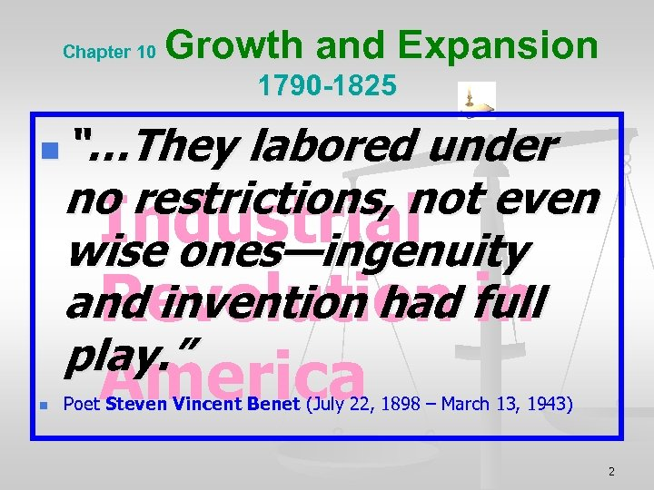 "Chapter 10 Growth and Expansion 1790 -1825 n n ""…They labored under no restrictions,"