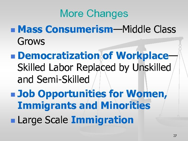 More Changes n Mass Consumerism—Middle Class Grows n Democratization of Workplace— Skilled Labor Replaced