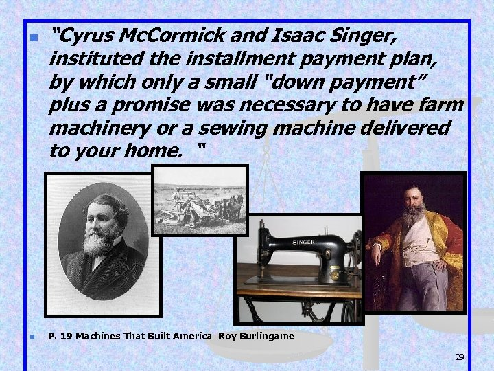 "n n ""Cyrus Mc. Cormick and Isaac Singer, instituted the installment payment plan, by"