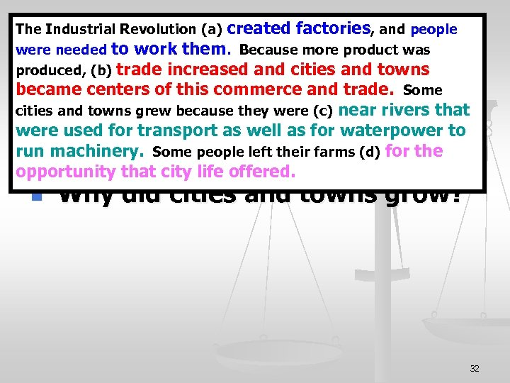 The Industrial Revolution (a) created factories, and people were needed to work them. Because