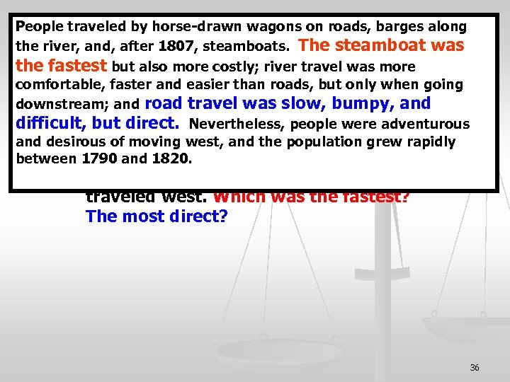 People traveled by horse drawn wagons on roads, barges along the river, and, after