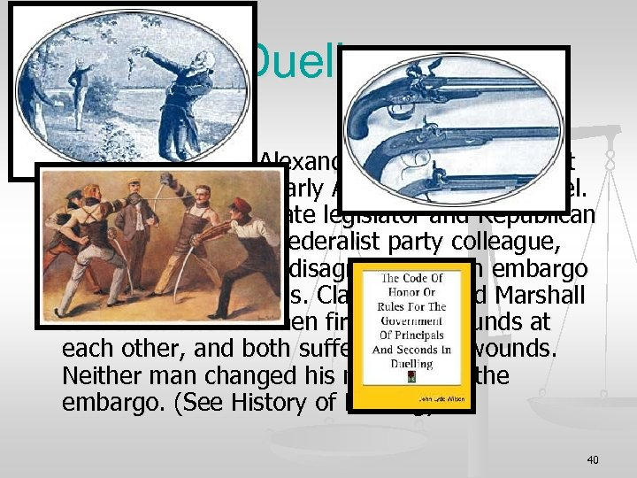 Dueling n n Did You Know? Aaron Burr and Alexander Hamilton were not the