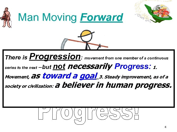 Man Moving Forward There is Progression: movement from one member of a continuous necessarily