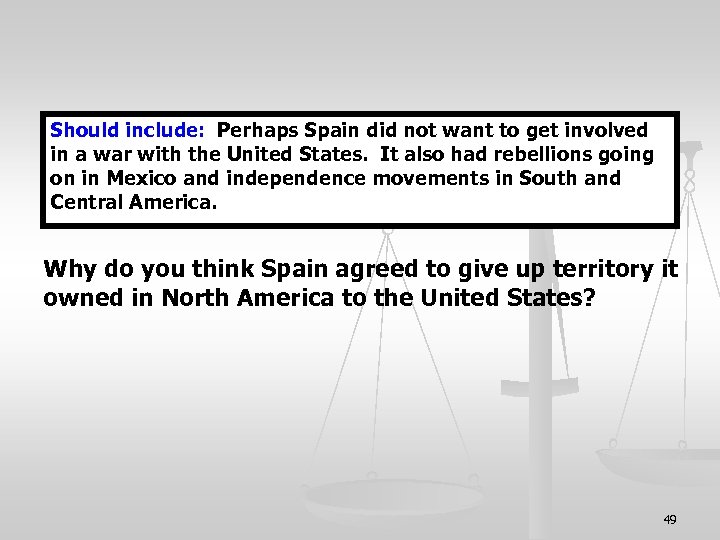 Should include: Perhaps Spain did not want to get involved in a war with