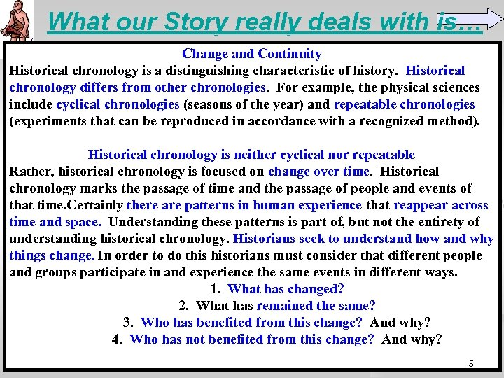What our Story really deals with is… Change and Continuity Historical chronology is a