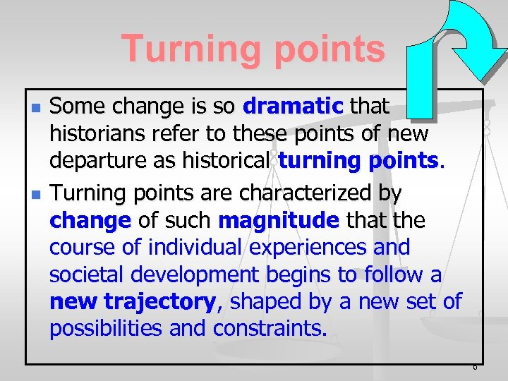 Turning points n n Some change is so dramatic that historians refer to these