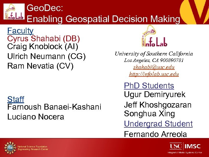 Geo. Dec: Enabling Geospatial Decision Making Faculty Cyrus Shahabi (DB) Craig Knoblock (AI) Ulrich