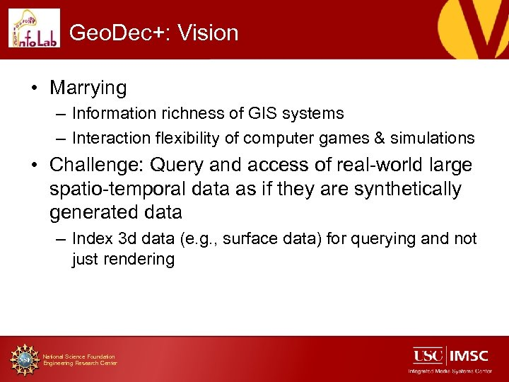 Geo. Dec+: Vision • Marrying – Information richness of GIS systems – Interaction flexibility
