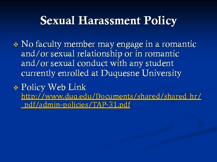 Sexual Harassment Policy v No faculty member may engage in a romantic and/or sexual