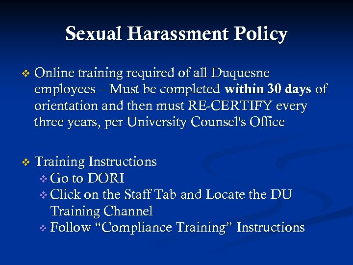 Sexual Harassment Policy v Online training required of all Duquesne employees – Must be