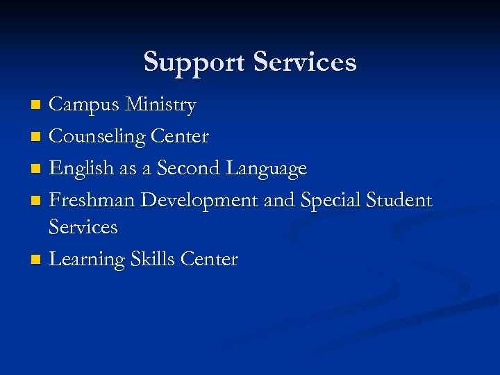 Support Services Campus Ministry n Counseling Center n English as a Second Language n