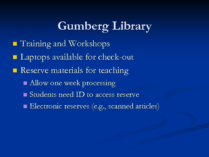 Gumberg Library Training and Workshops n Laptops available for check-out n Reserve materials for