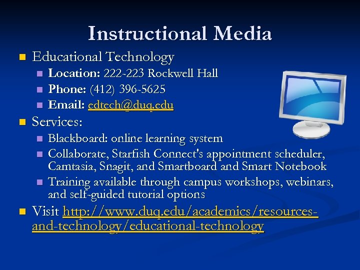Instructional Media n Educational Technology n n Services: n n Location: 222 -223 Rockwell