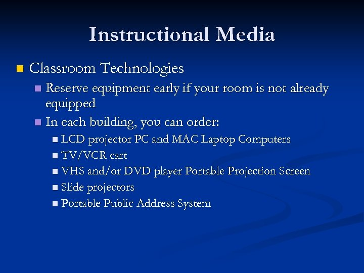 Instructional Media n Classroom Technologies Reserve equipment early if your room is not already
