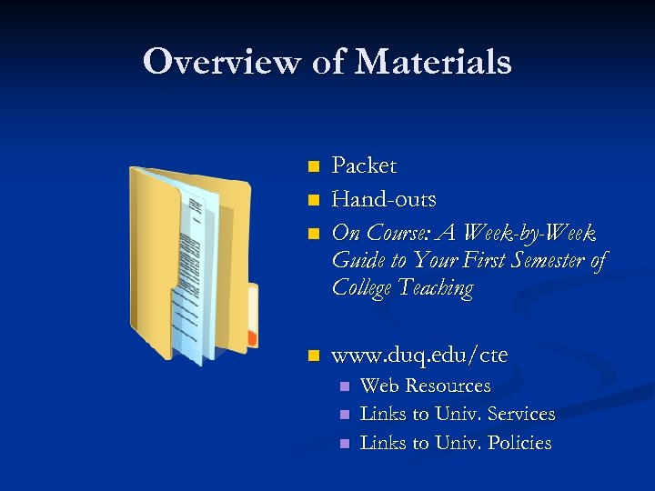 Overview of Materials n Packet Hand-outs On Course: A Week-by-Week Guide to Your First