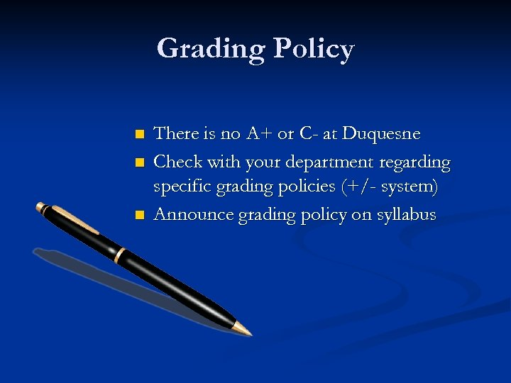 Grading Policy n n n There is no A+ or C- at Duquesne Check