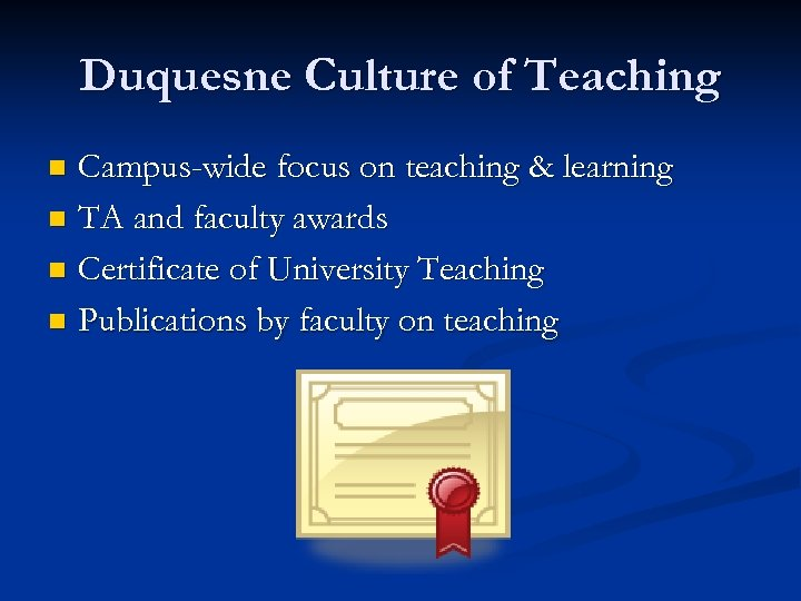 Duquesne Culture of Teaching Campus-wide focus on teaching & learning n TA and faculty