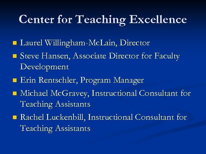 Center for Teaching Excellence Laurel Willingham-Mc. Lain, Director n Steve Hansen, Associate Director for