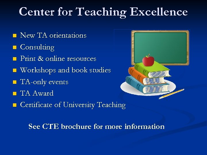 Center for Teaching Excellence n n n n New TA orientations Consulting Print &