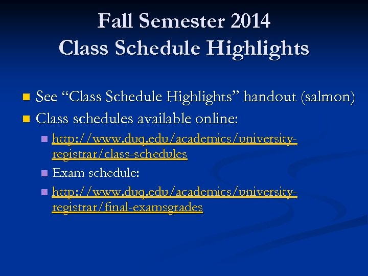 "Fall Semester 2014 Class Schedule Highlights See ""Class Schedule Highlights"" handout (salmon) n Class"