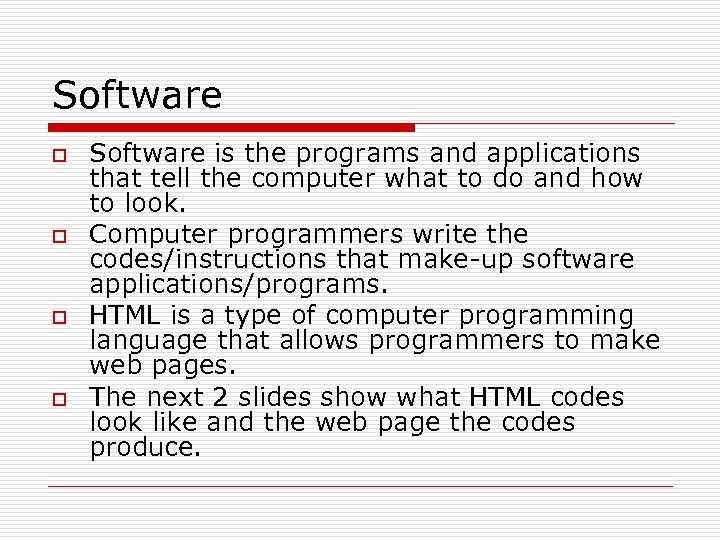 Software o o Software is the programs and applications that tell the computer what
