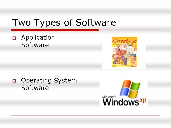 Two Types of Software o o Application Software Operating System Software