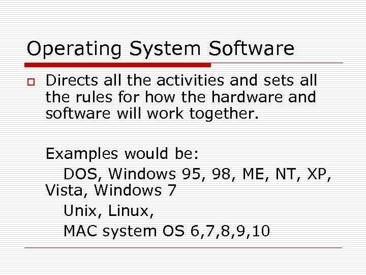 Operating System Software o Directs all the activities and sets all the rules for