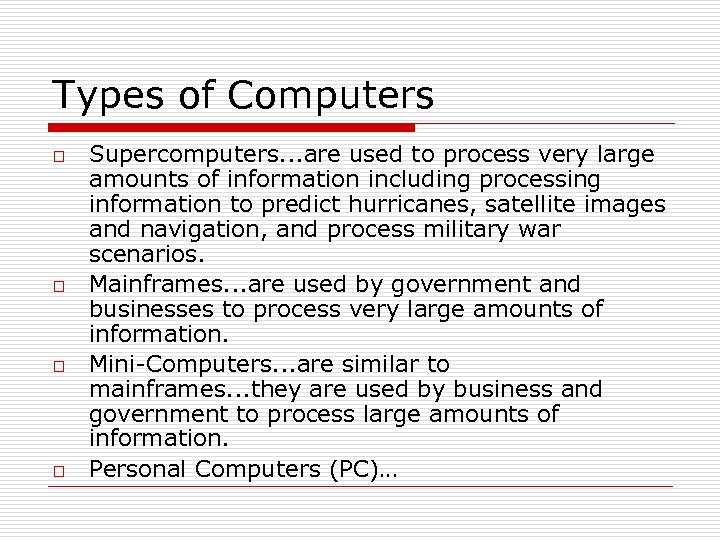 Types of Computers o o Supercomputers. . . are used to process very large