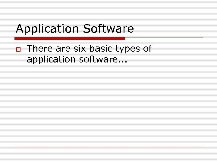 Application Software o There are six basic types of application software. . .
