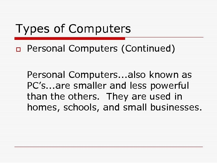 Types of Computers o Personal Computers (Continued) Personal Computers. . . also known as