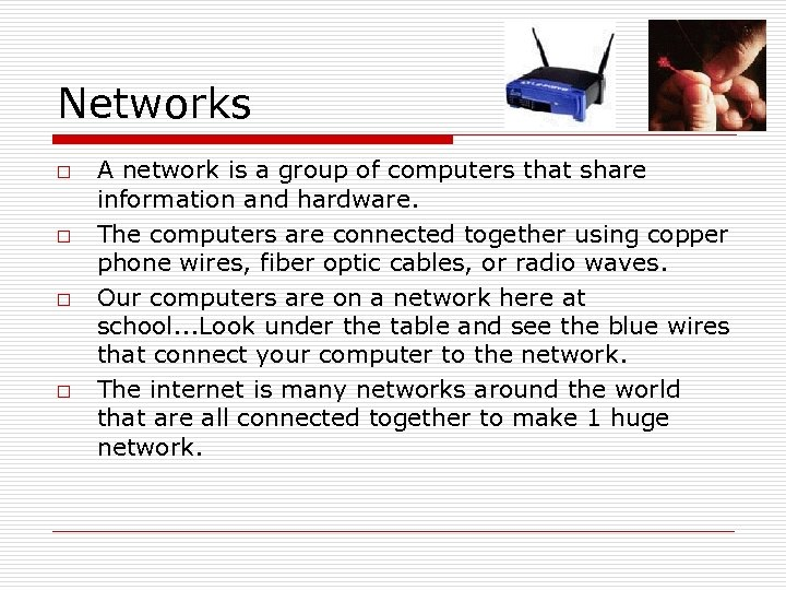 Networks o o A network is a group of computers that share information and