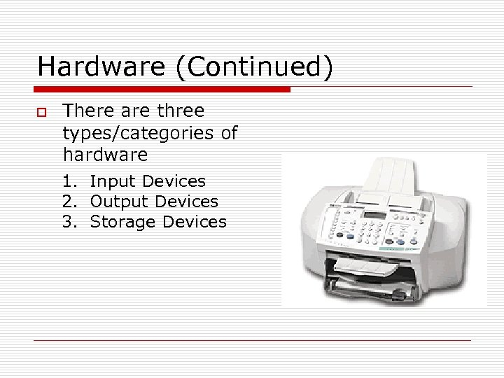 Hardware (Continued) o There are three types/categories of hardware 1. Input Devices 2. Output