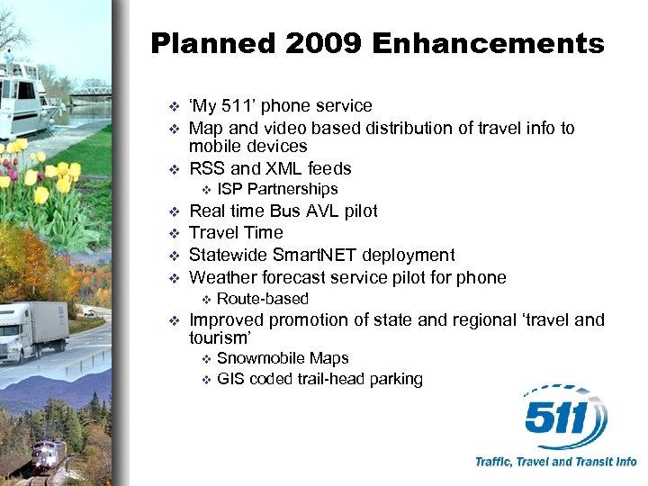 Planned 2009 Enhancements v v v 'My 511' phone service Map and video based