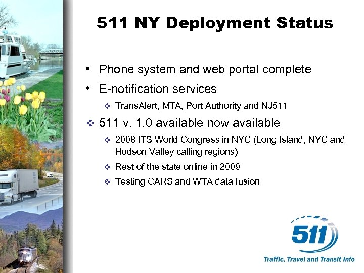 511 NY Deployment Status • Phone system and web portal complete • E-notification services