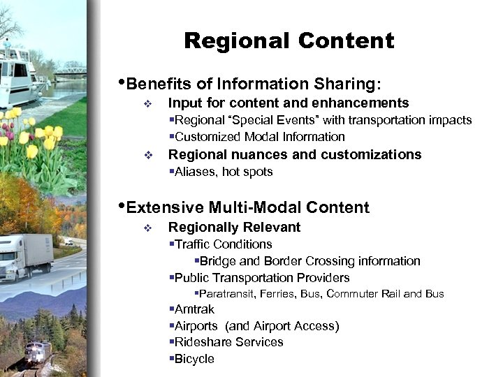 Regional Content • Benefits of Information Sharing: v v Input for content and enhancements