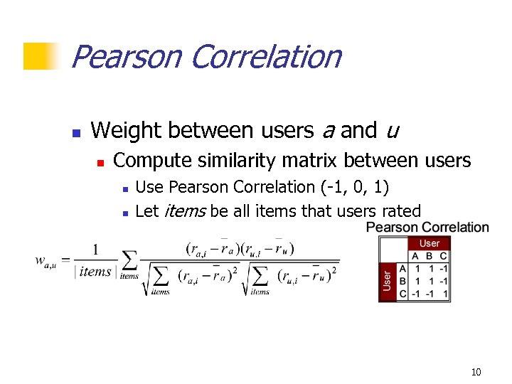 Pearson Correlation n Weight between users a and u n Compute similarity matrix between