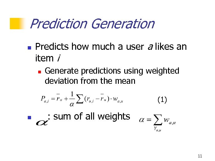 Prediction Generation n Predicts how much a user a likes an item i n