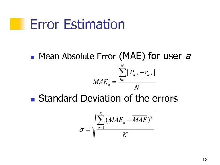 Error Estimation n Mean Absolute Error (MAE) for user n a Standard Deviation of