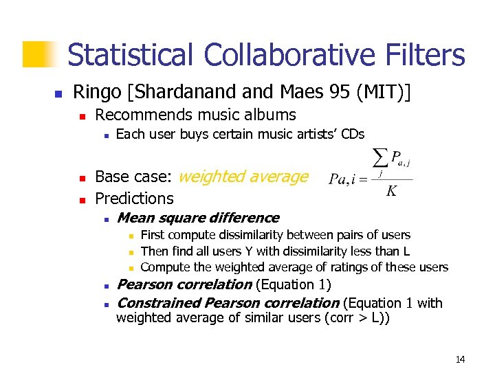 Statistical Collaborative Filters n Ringo [Shardanand Maes 95 (MIT)] n Recommends music albums n