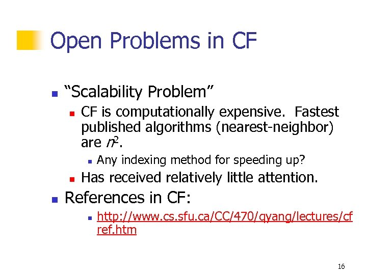 """Open Problems in CF n """"Scalability Problem"""" n CF is computationally expensive. Fastest published"""
