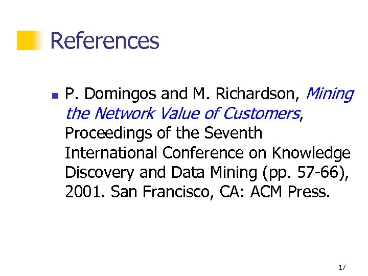 References n P. Domingos and M. Richardson, Mining the Network Value of Customers, Proceedings