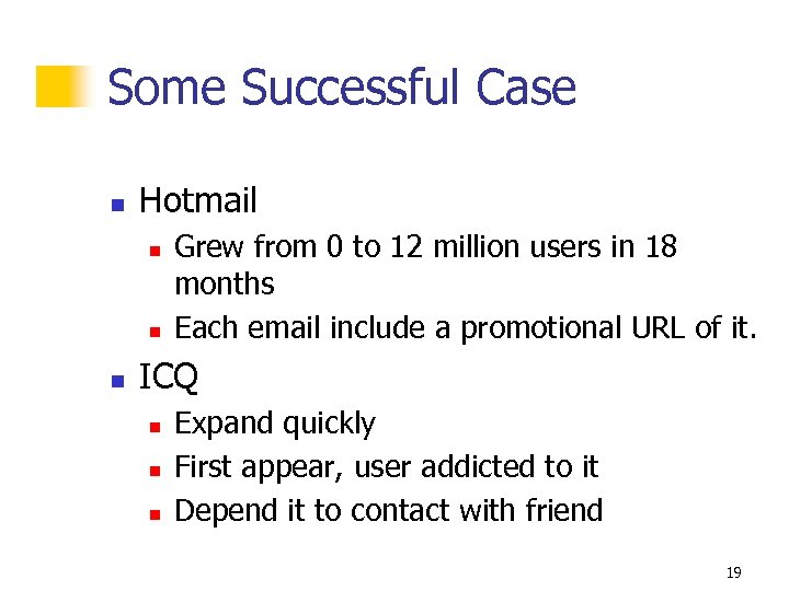 Some Successful Case n Hotmail n n n Grew from 0 to 12 million