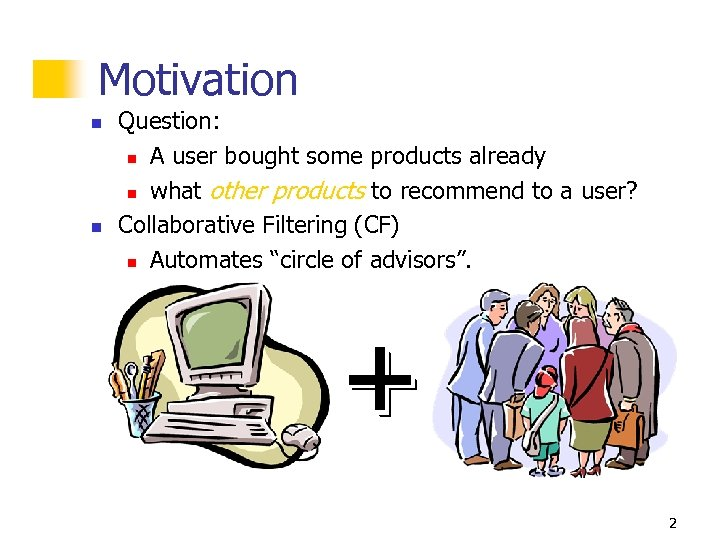 Motivation n n Question: n A user bought some products already n what other
