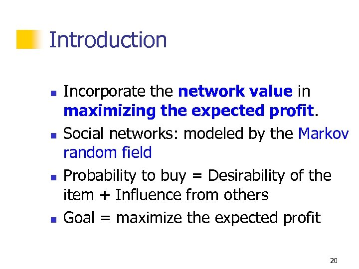 Introduction n n Incorporate the network value in maximizing the expected profit. Social networks: