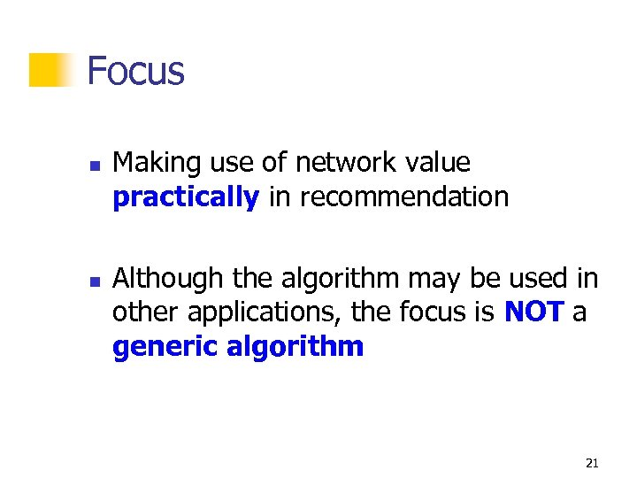 Focus n n Making use of network value practically in recommendation Although the algorithm