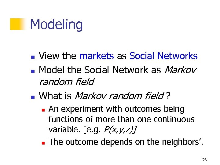 Modeling n n n View the markets as Social Networks Model the Social Network
