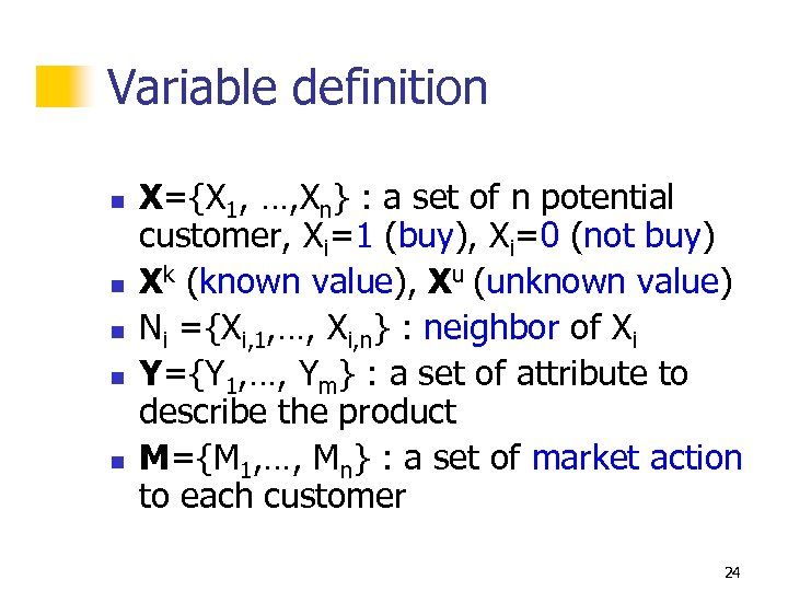 Variable definition n n X={X 1, …, Xn} : a set of n potential