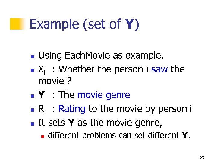 Example (set of Y) n n n Using Each. Movie as example. Xi :