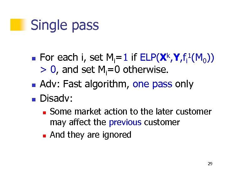 Single pass n n n For each i, set Mi=1 if ELP(Xk, Y, fi